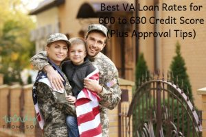 Best VA Loan Rates for 600 to 630 Credit Score
