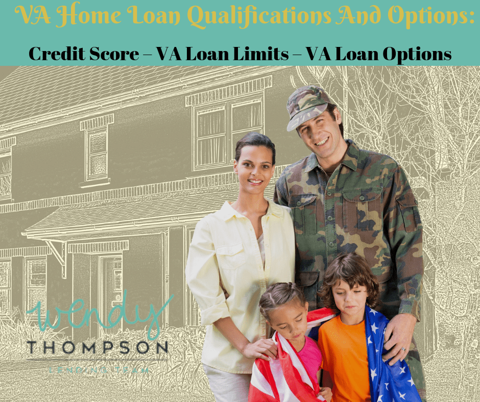 VA Home Loan Qualifications And Options: Credit Score – VA Loan Limits – VA Loan Options