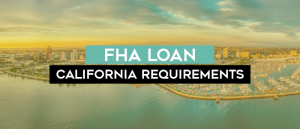 pictur e of the state of California with teal green and black banners with the words FHA Loan California Requirements